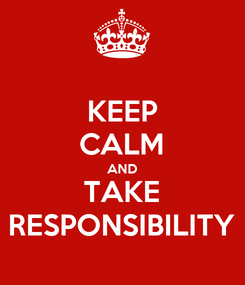 Poster: KEEP CALM AND TAKE RESPONSIBILITY