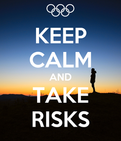 Poster: KEEP CALM AND TAKE RISKS