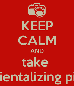 Poster: KEEP CALM AND take  self-orientalizing pictures