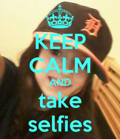 Poster: KEEP CALM AND take selfies