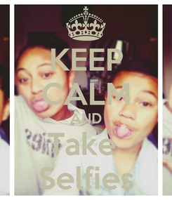 Poster: KEEP CALM AND Take  Selfies