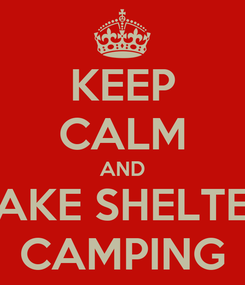 Poster: KEEP CALM AND TAKE SHELTER CAMPING
