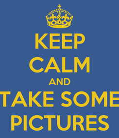 Poster: KEEP CALM AND TAKE SOME PICTURES