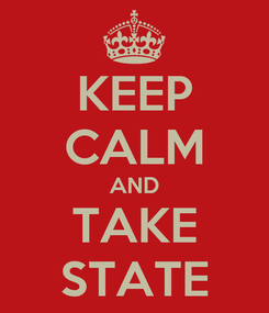 Poster: KEEP CALM AND TAKE STATE