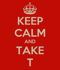 Poster: KEEP CALM AND TAKE T