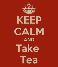 Poster: KEEP CALM AND Take  Tea