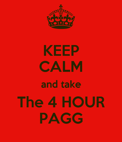 Poster: KEEP CALM and take The 4 HOUR PAGG