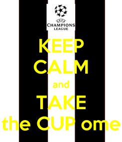 Poster: KEEP CALM and TAKE the CUP ome