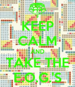 Poster: KEEP CALM AND TAKE THE E.O.G.'S