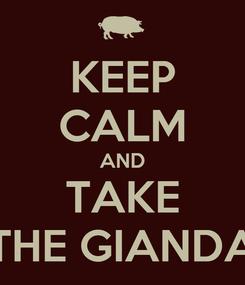 Poster: KEEP CALM AND TAKE THE GIANDA