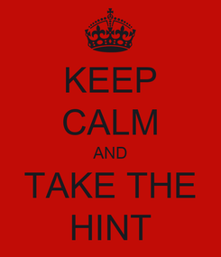 Poster: KEEP CALM AND TAKE THE HINT