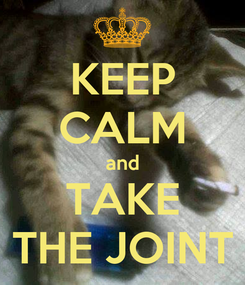 Poster: KEEP CALM and TAKE THE JOINT