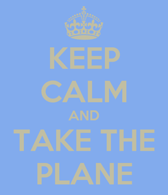 Poster: KEEP CALM AND TAKE THE PLANE