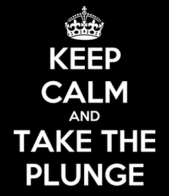 Poster: KEEP CALM AND TAKE THE PLUNGE