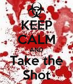 Poster: KEEP CALM AND Take the Shot