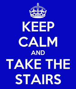 Poster: KEEP CALM AND TAKE THE STAIRS