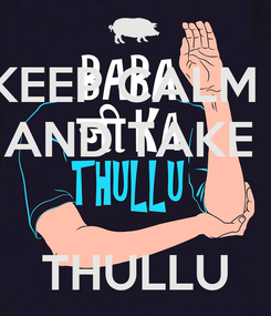 Poster: KEEP CALM   AND TAKE    THULLU