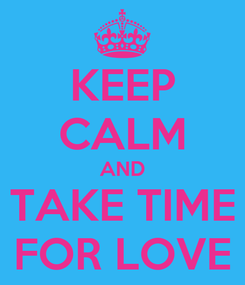Poster: KEEP CALM AND TAKE TIME FOR LOVE