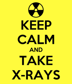 Poster: KEEP CALM AND TAKE X-RAYS