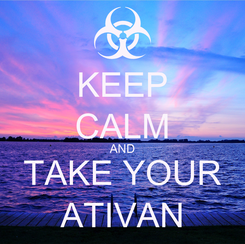 Poster: KEEP CALM AND TAKE YOUR ATIVAN