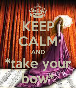 Poster: KEEP CALM AND *take your bow*