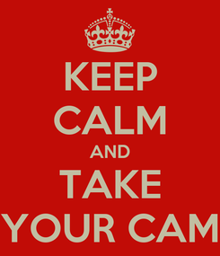 Poster: KEEP CALM AND TAKE YOUR CAM