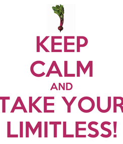 Poster: KEEP CALM AND TAKE YOUR LIMITLESS!