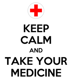 Poster: KEEP CALM AND TAKE YOUR MEDICINE