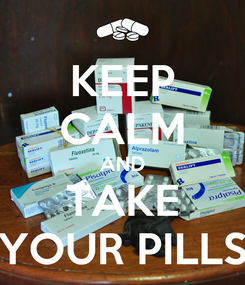 Poster: KEEP CALM AND TAKE YOUR PILLS