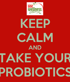 Poster: KEEP CALM AND TAKE YOUR PROBIOTICS