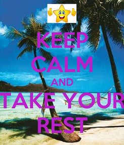 Poster: KEEP CALM AND TAKE YOUR REST