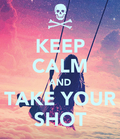 Poster: KEEP CALM AND TAKE YOUR SHOT