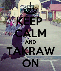 Poster: KEEP  CALM AND TAKRAW ON