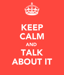 Poster: KEEP CALM AND  TALK ABOUT IT