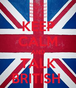 Poster: KEEP CALM AND TALK BRITISH
