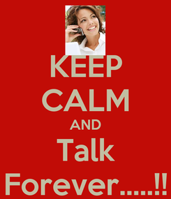 Poster: KEEP CALM AND Talk Forever.....!!