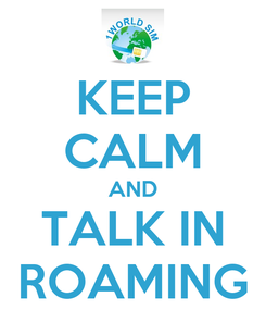 Poster: KEEP CALM AND TALK IN ROAMING