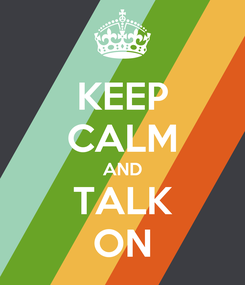 Poster: KEEP CALM AND TALK ON