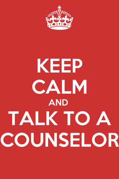 Poster: KEEP CALM AND  TALK TO A COUNSELOR