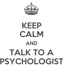 Poster: KEEP CALM AND TALK TO A PSYCHOLOGIST