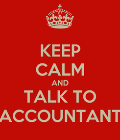 Poster: KEEP CALM AND TALK TO ACCOUNTANT