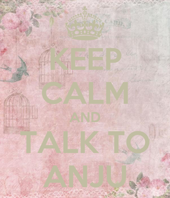 Poster: KEEP CALM AND TALK TO ANJU