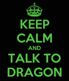 Poster: KEEP CALM AND TALK TO DRAGON