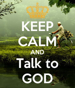 Poster: KEEP CALM AND Talk to GOD