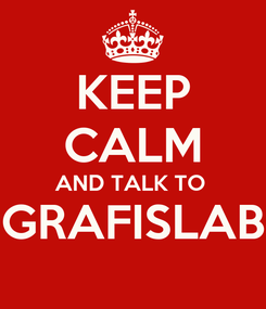 Poster: KEEP CALM AND TALK TO  GRAFISLAB
