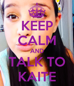 Poster: KEEP CALM AND TALK TO KAITE