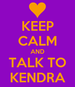 Poster: KEEP CALM AND TALK TO KENDRA