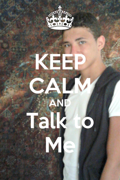 Poster: KEEP CALM AND Talk to Me