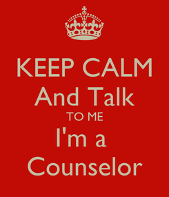 Poster: KEEP CALM And Talk TO ME I'm a  Counselor