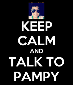 Poster: KEEP CALM AND TALK TO PAMPY